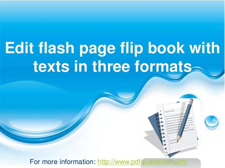 Edit flash page flip book with    texts in three formats   For more information: http://www.pdf-publisher.com/