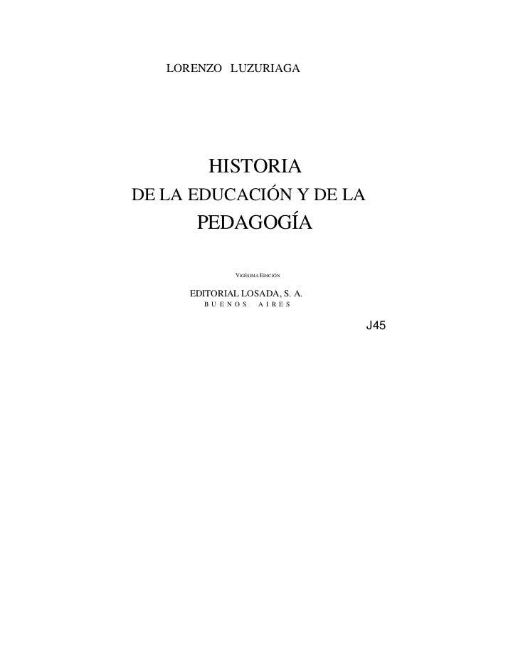 LORENZO LUZURIAGA        HISTORIADE LA EDUCACIÓN Y DE LA      PEDAGOGÍA               VIGÉSIMA EDICIÓN     EDITORIAL LOSAD...