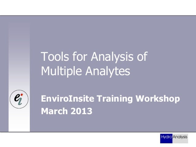 Tools for Analysis of Multiple Analytes EnviroInsite Training Workshop March 2013