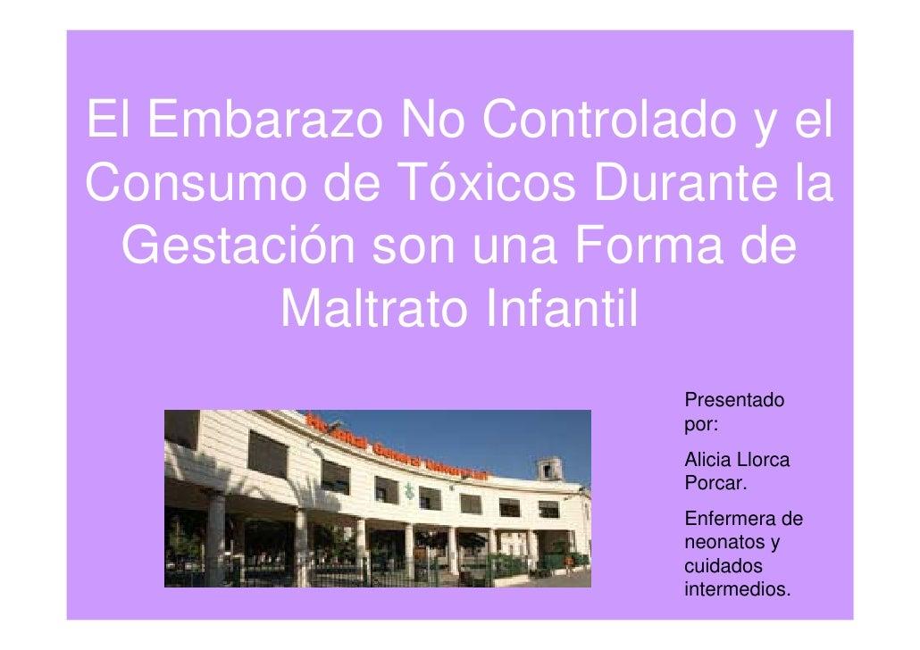 El Embarazo No Controlado y elConsumo de Tóxicos Durante la Gestación son una Forma de       Maltrato Infantil            ...