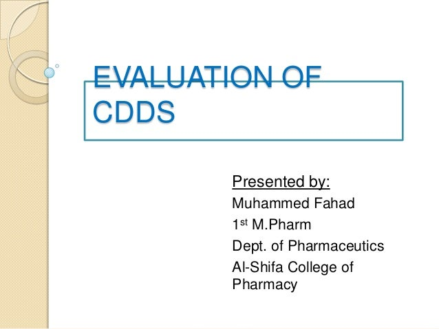 EVALUATION OFCDDSPresented by:Muhammed Fahad1st M.PharmDept. of PharmaceuticsAl-Shifa College ofPharmacy