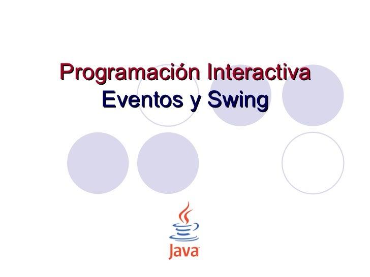Programación Interactiva Eventos y Swing
