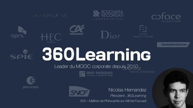 Nicolas Hernandez Président, 360Learning X03 – Maîtrise de Philosophie sur Michel Foucault Leader du MOOC corporate depuis...