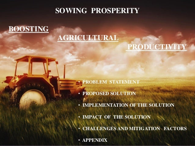SOWING PROSPERITY BOOSTING AGRICULTURAL PRODUCTIVITY • PROBLEM STATEMENT • PROPOSED SOLUTION • IMPLEMENTATION OF THE SOLUT...