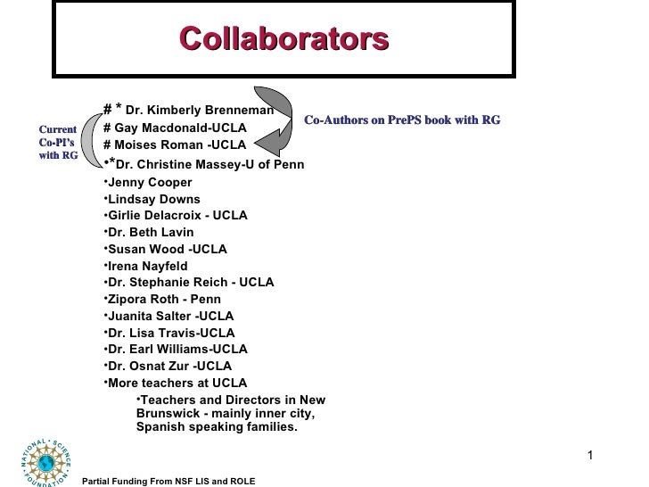 Collaborators <ul><li>#  *  Dr. Kimberly Brenneman </li></ul><ul><li># Gay Macdonald-UCLA </li></ul><ul><li># Moises Roman...