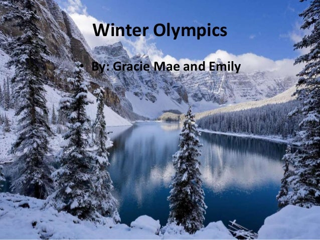Winter Olympics • By: Gracie Mae and Emily