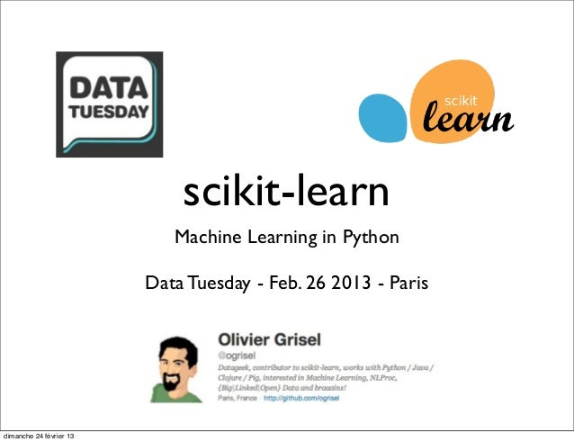 scikit-learn                            Machine Learning in Python                         Data Tuesday - Feb. 26 2013 - P...