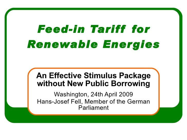 Feed-in Tariff for Renewable Energies An Effective Stimulus Package without New Public Borrowing Washington, 24th April 20...