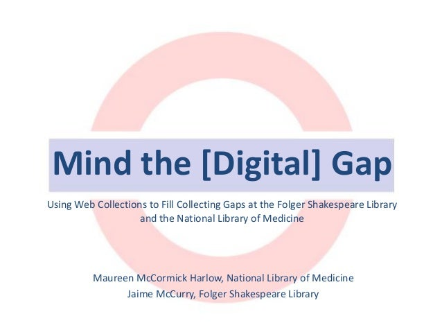 Mind the [Digital] Gap Using Web Collections to Fill Collecting Gaps at the Folger Shakespeare Library and the National Li...