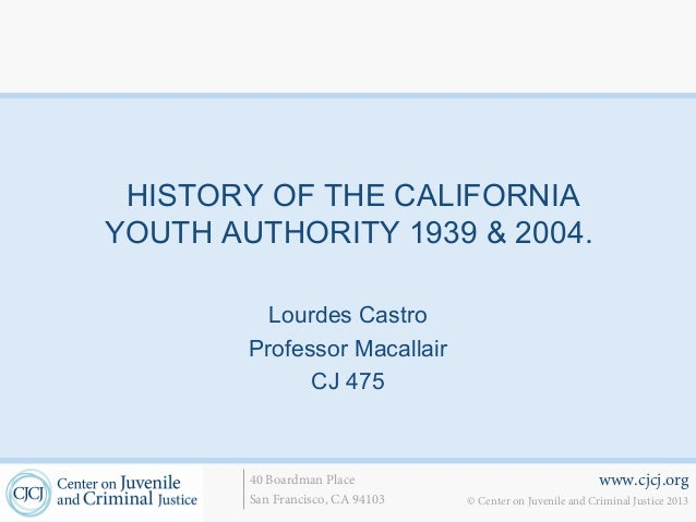 www.cjcj.org© Center on Juvenile and Criminal Justice 201340 Boardman PlaceSan Francisco, CA 94103HISTORY OF THE CALIFORNI...