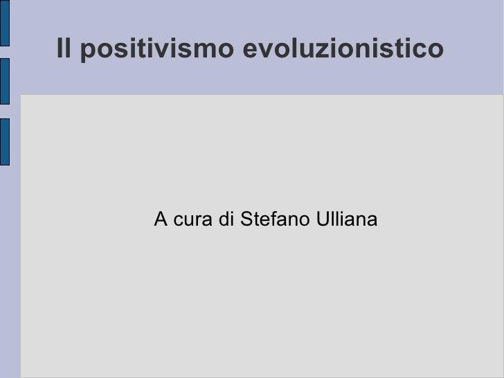 Il positivismo evoluzionistico A cura di Stefano Ulliana