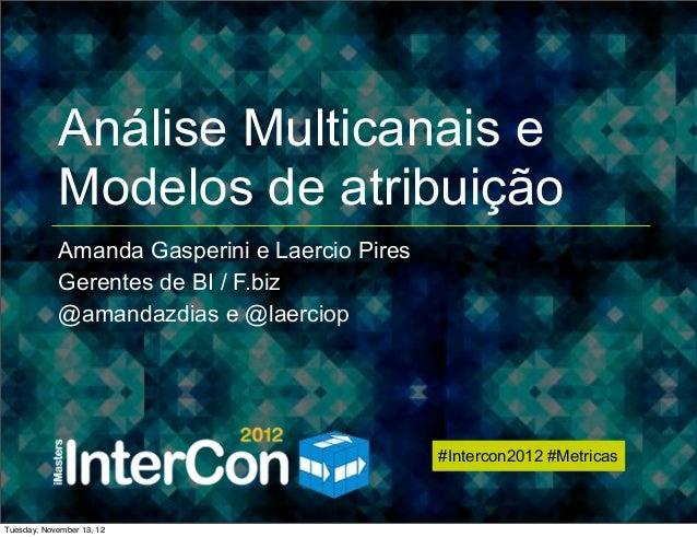 InterCon 2012 - Metricas - Multicanais e Modelos de Atribuição