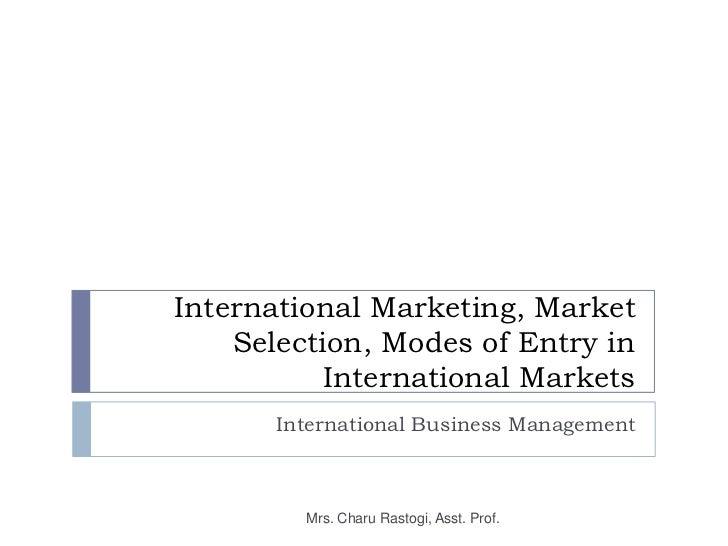 6. International Marketing, Market Selection, Modes of Entry in International Markets