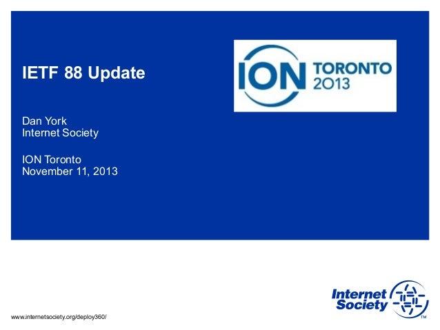 IETF 88 Update Dan York Internet Society ION Toronto November 11, 2013  www.internetsociety.org/deploy360/