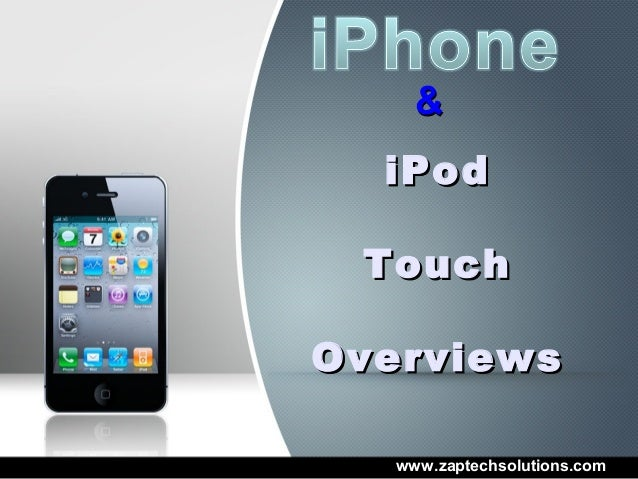 &  iPod TouchOverviews   www.zaptechsolutions.com