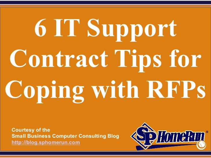 SPHomeRun.com  6 IT SupportContract Tips forCoping with RFPs  Courtesy of the  Small Business Computer Consulting Blog  ht...