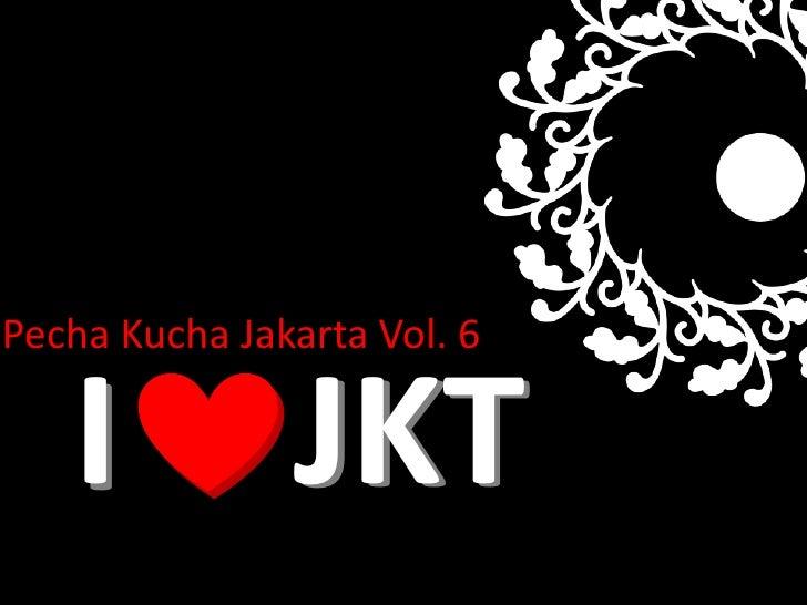 Pecha Kucha Jakarta Vol. 6<br />JKT<br />I<br />JKT<br />I<br />