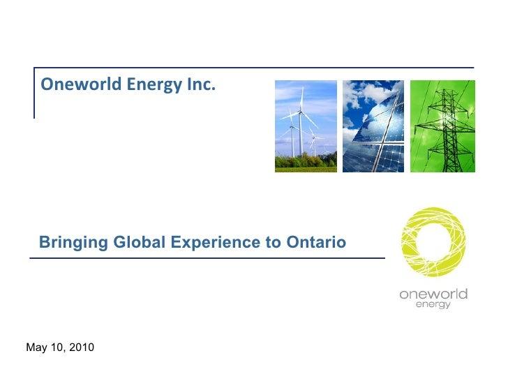 Oneworld Energy Inc. Bringing Global Experience to Ontario