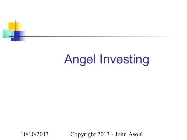Angel Investing  10/10/2013  Copyright 2013 - John Ason1