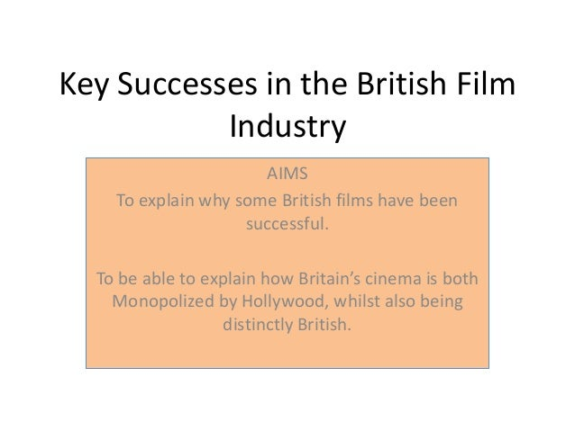 Key Successes in the British FilmIndustryAIMSTo explain why some British films have beensuccessful.To be able to explain h...