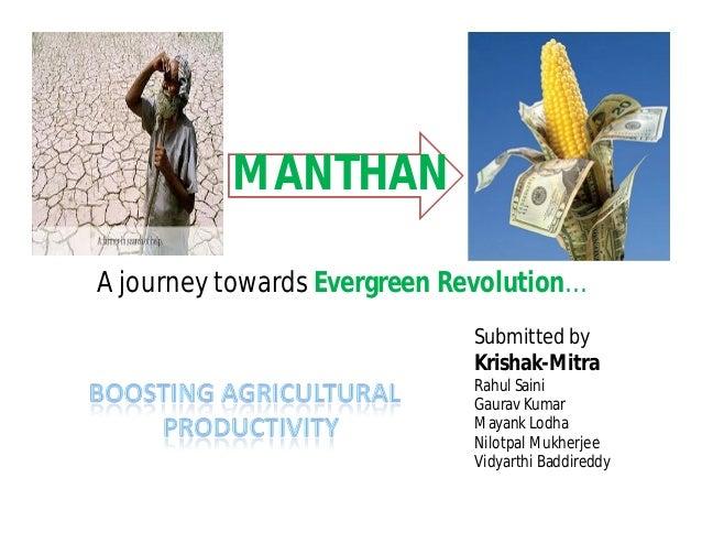 MANTHAN A journey towards Evergreen Revolution… Submitted by Krishak-Mitra Rahul Saini Gaurav Kumar Mayank Lodha Nilotpal ...