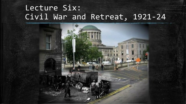 Lecture Six: Civil War and Retreat, 1921-24
