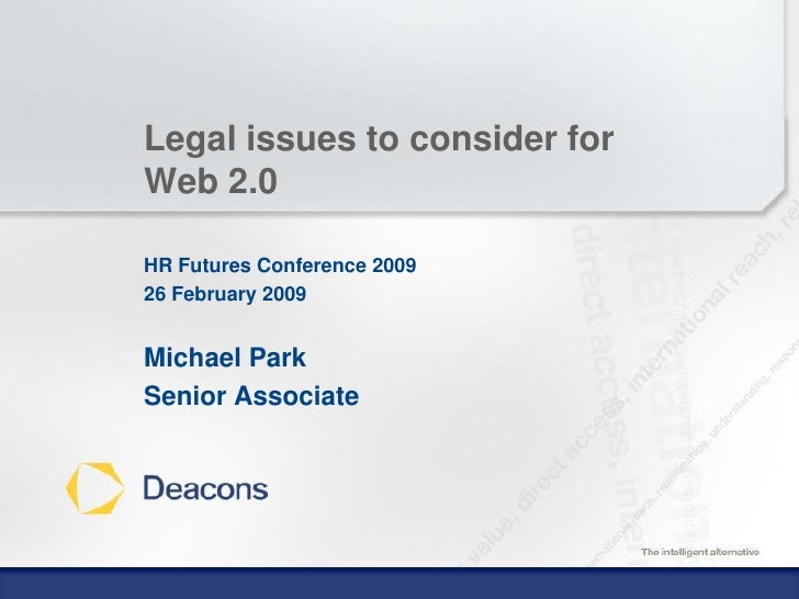 Legal issues to consider for Web 2.0  HR Futures Conference 2009 26 February 2009   Michael Park Senior Associate