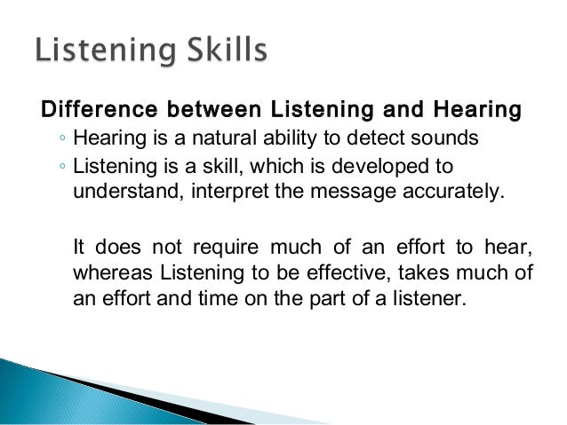 differences between listening and hearing in communication Difference between hearing and listening hearing non-selective easy physiological  hearing loss affects communication - deafness will have a deeply effect on.