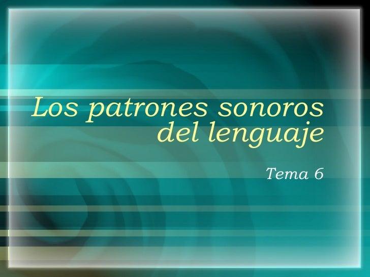 Los patrones sonoros del lenguaje Tema 6