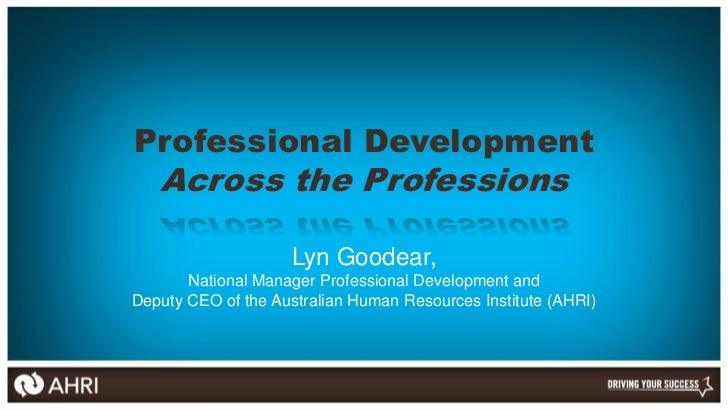 Professional Development   Across the Professions                     Lyn Goodear,       National Manager Professional Dev...
