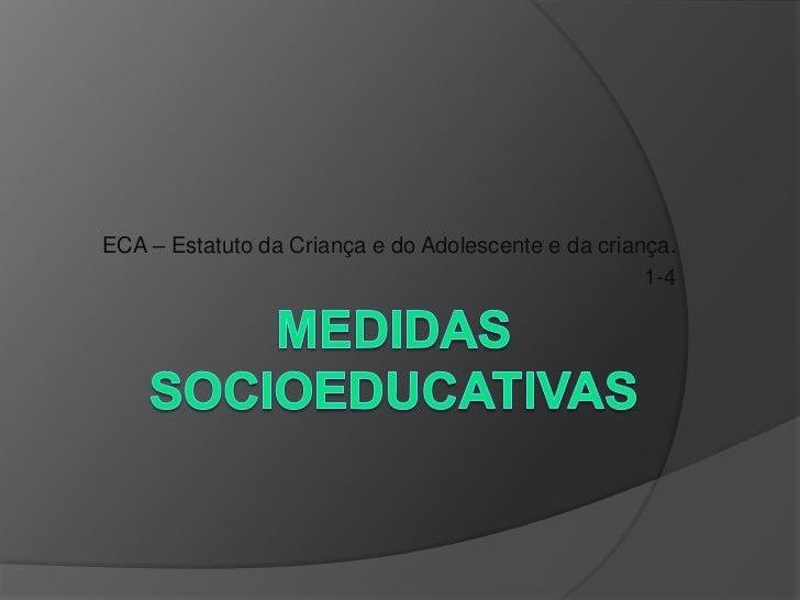 ECA – Estatuto da Criança e do Adolescente e da criança.                                                     1-4