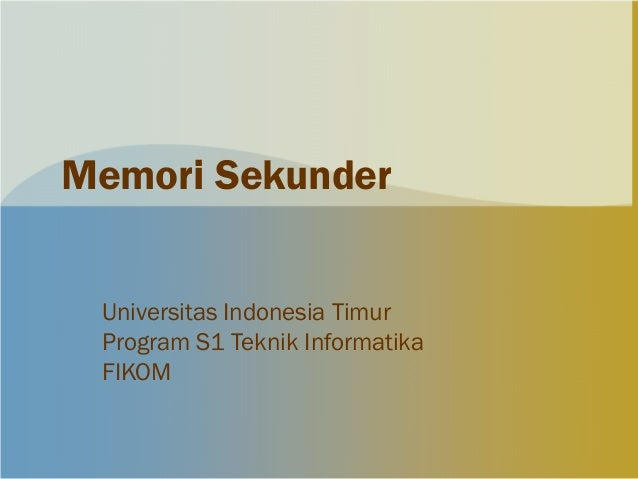 Memori Sekunder Universitas Indonesia Timur Program S1 Teknik Informatika FIKOM