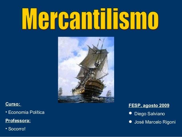 Curso:                FESP, agosto 2009• Economia Política    Diego SalvianoProfessora:            José Marcelo Rigoni• ...