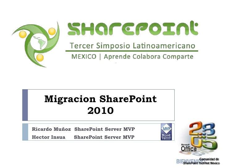 Migracion SharePoint 2010<br />Ricardo Muñoz  SharePoint Server MVP      <br />Hector Insua     SharePoint Server MVP     ...