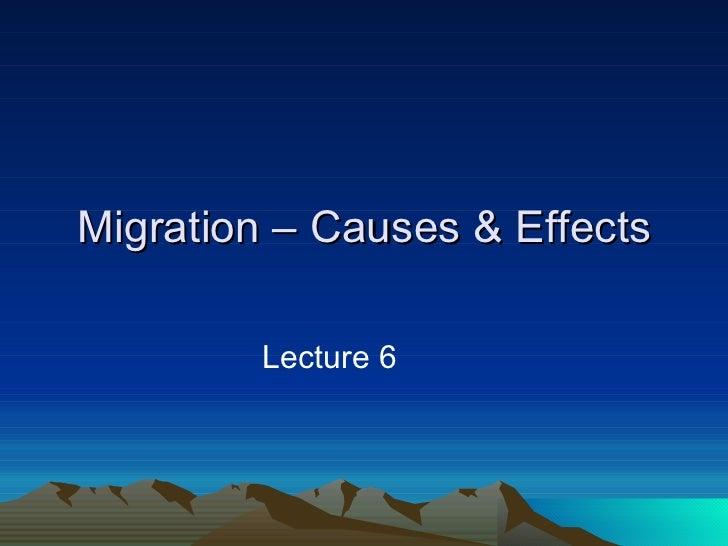Migration – Causes & Effects <ul><li>Lecture 6  </li></ul>