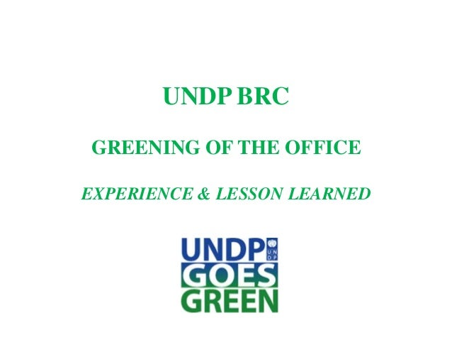 UNDP BRC GREENING OF THE OFFICE EXPERIENCE & LESSON LEARNED