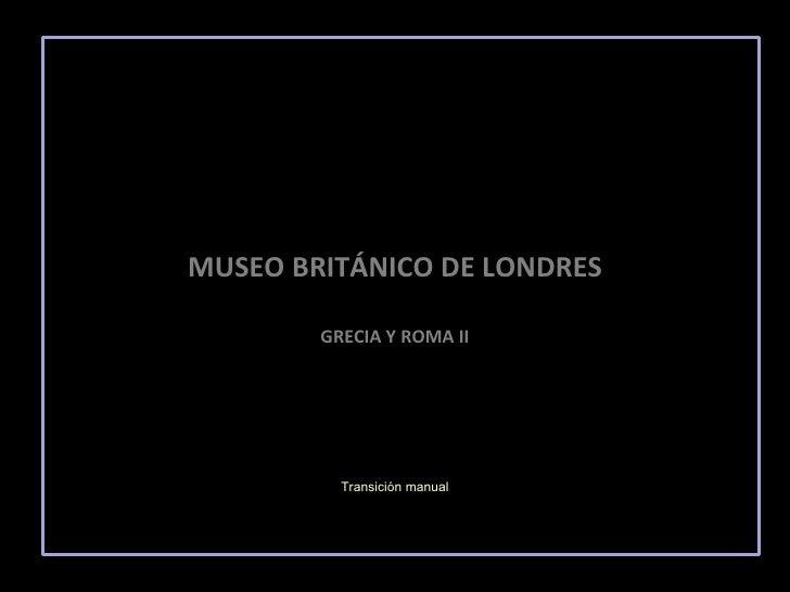 MUSEO BRITÁNICO DE LONDRES GRECIA Y ROMA II Transición manual
