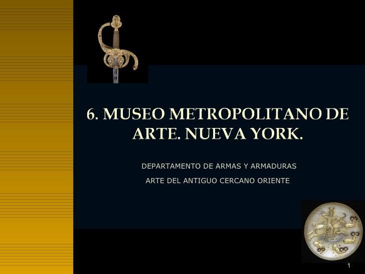 6. Museo Metropolitano de Arte. Nueva York. Armas y armaduras. Arte del Antiguo Cercano Oriente.