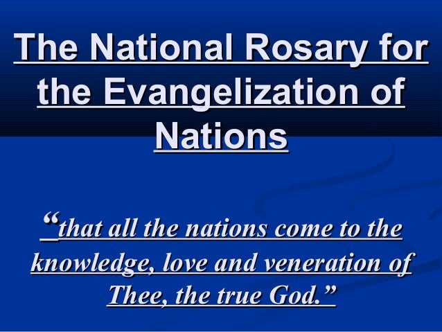 "The National Rosary for the Evangelization of        Nations ""that all the nations come to theknowledge, love and venerati..."