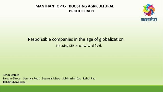 MANTHAN TOPIC- BOOSTING AGRICULTURAL PRODUCTIVITY Responsible companies in the age of globalization Initiating CSR in agri...