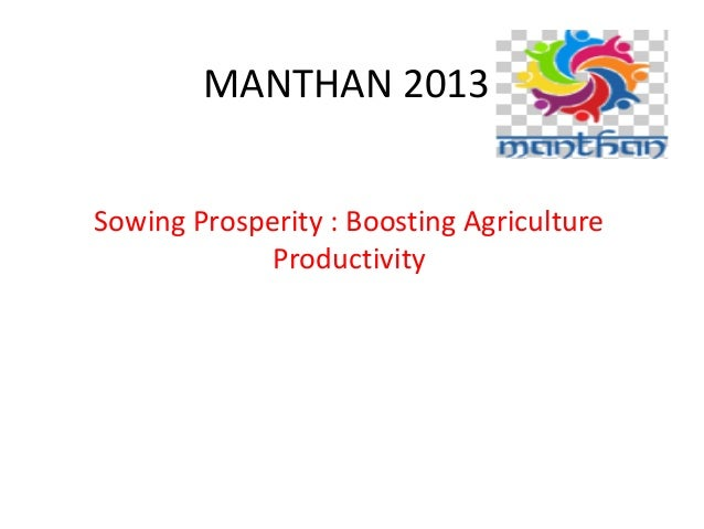 MANTHAN 2013 Sowing Prosperity : Boosting Agriculture Productivity