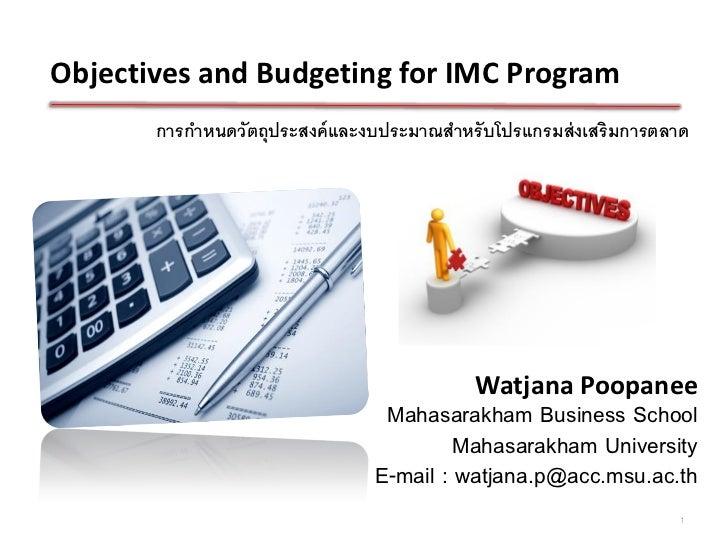 Objectives and Budgeting for IMC Program       การกาหนดวัตถุประสงค์ และงบประมาณสาหรับโปรแกรมส่ งเสริมการตลาด              ...