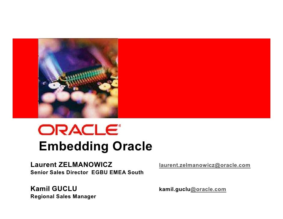 <Insert Picture Here>       Embedding Oracle Laurent ZELMANOWICZ                     laurent.zelmanowicz@oracle.com Senior...
