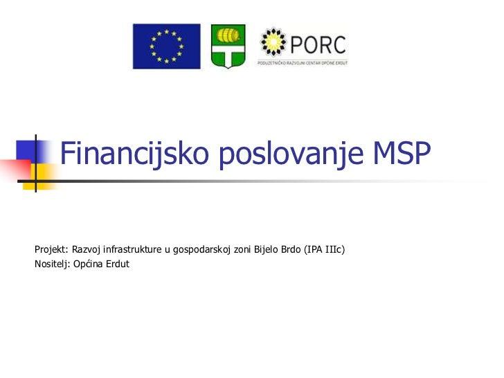 Financijsko poslovanje MSPProjekt: Razvoj infrastrukture u gospodarskoj zoni Bijelo Brdo (IPA IIIc)Nositelj: Općina Erdut