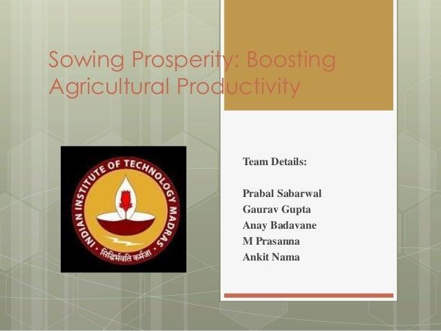 Sowing Prosperity: Boosting Agricultural Productivity Team Details: Prabal Sabarwal Gaurav Gupta Anay Badavane M Prasanna ...