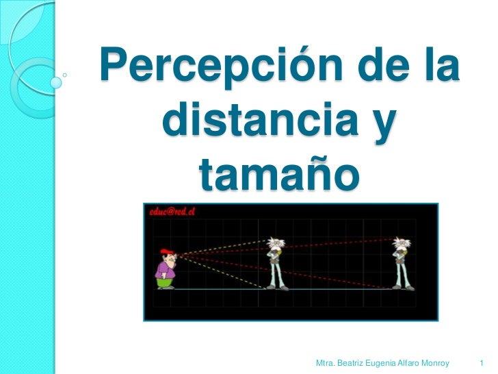 Percepción de la distancia y tamaño<br />1<br />Mtra. Beatriz Eugenia Alfaro Monroy<br />