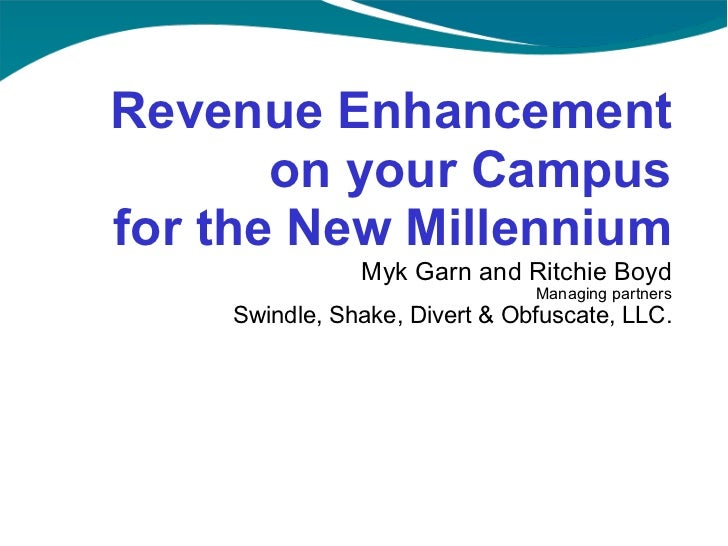 Myk Garn and Ritchie Boyd Managing partners Swindle, Shake, Divert & Obfuscate, LLC.   Revenue Enhancement on your Campus ...