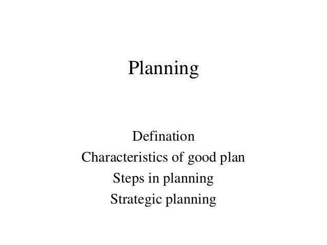 Planning        DefinationCharacteristics of good plan    Steps in planning    Strategic planning