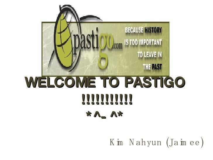 WELCOME TO PASTIGO !!!!!!!!!!! *^-^* <ul><li>Kim Nahyun (Jaimee) </li></ul>