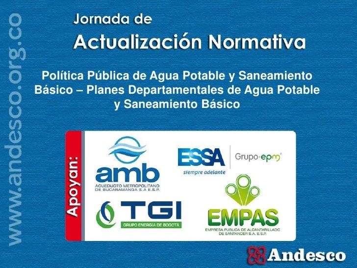 6.Política Pública de Agua Potable y Saneamiento Básico – Planes Departamentales de Agua Potable y Saneamiento Básico.
